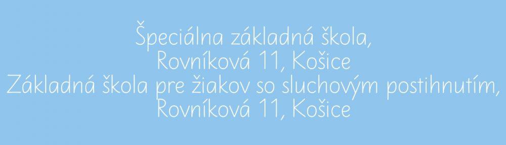Špeciálna základná škola, Rovníková 11, Košice a Základná škola pre žiakov so sluchovým postihnutím, Rovníková 11, Košice